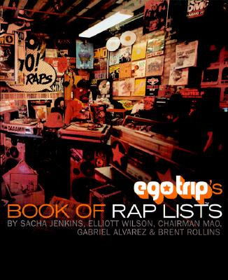 Ego Trip's Book of Rap Lists By Jenkins, Sacha (EDT)/ Wilson, Elliott/ Mao, Chairman/ Alvarez, Gabriel/ Rollins, Brent/ Jenkins, Sacha